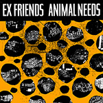 "Ex Friends ""Animal Needs"""
