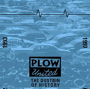 "Plow United ""The Dustbin of History"""