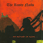 "The Rusty Nails ""No Miracle In Ruins"""